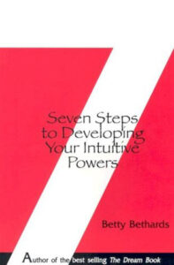 Seven steps to developing your intuitive powers by Betty Bethards